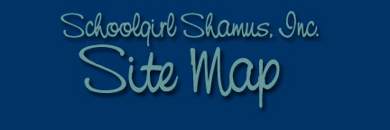 Schoolgirl Shamus, Inc. Site Map