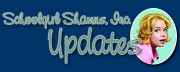 Schoolgirl Shamus, Inc. Updates